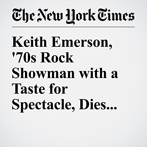 Keith Emerson, '70s Rock Showman with a Taste for Spectacle, Dies at 71 cover art