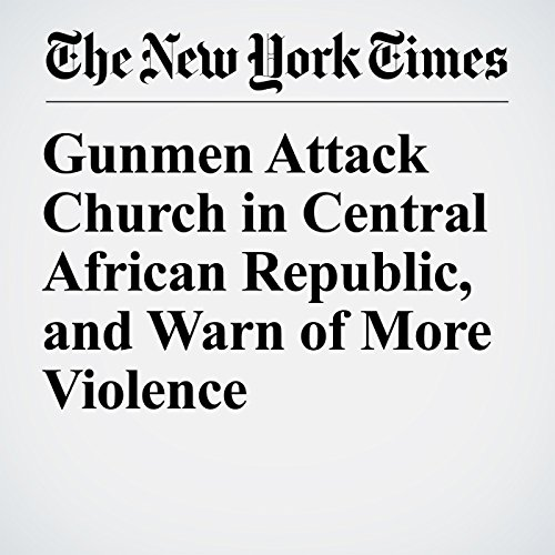 Gunmen Attack Church in Central African Republic, and Warn of More Violence copertina