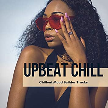 Upbeat Chill - Chillout Mood Builder Tracks