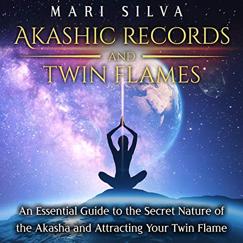 Akashic Records and Twin Flames: An Essential Guide to the Secret Nature of the Akasha and Attracting Your Twin Flame