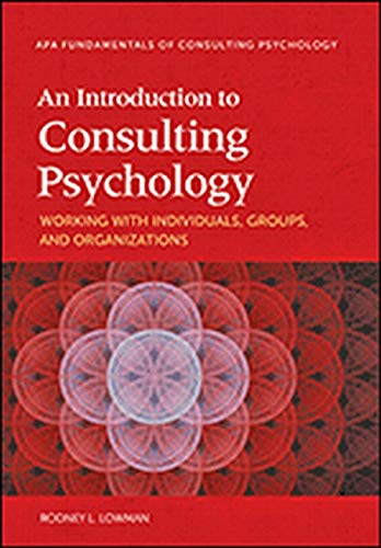 Compare Textbook Prices for An Introduction to Consulting Psychology: Working with Individuals, Groups, and Organizations 1 Edition ISBN 9781433821783 by Lowman, Rodney L.