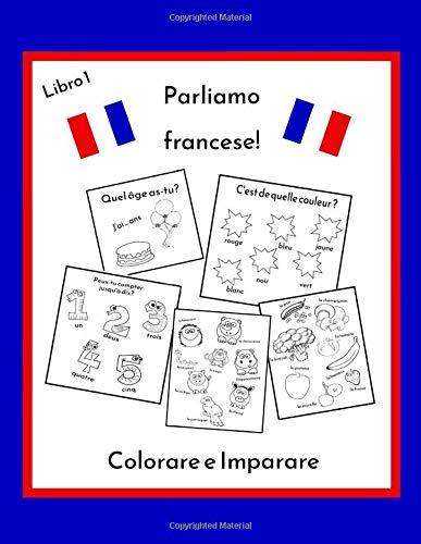 Parliamo francese!: Colorare e imparare Libro 1, Libro da colorare bilingue italiano francese, Corso di francese per bambini