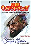 Brothas Be, Yo Like George, Ain't That Funkin' Kinda Hard On You?: A Memoir (English Edition)