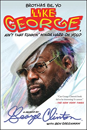 Brothas Be, Yo Like George, Ain't That Funkin' Kinda Hard On You?: A Memoir (English Edition)