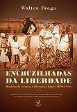 Encruzilhadas da liberdade: Histórias de escravos e libertos na Bahia (Portuguese Edition)...
