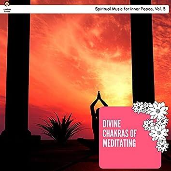 Divine Chakras Of Meditating - Spiritual Music For Inner Peace, Vol. 3