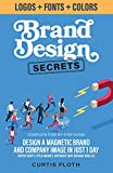 Brand Design Secrets: Design a Magnetic Brand and Company Image in Just 1 Day (With Very Little Money, Without Any Design Skills) (English Edition)