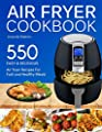 Air fryer Cookbook: 550 Easy and Delicious Air Fryer Recipes For Fast and Healthy Meals (with Nutrition Facts) by CreateSpace Independent Publishing Platform