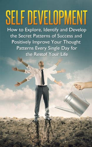 Self-Development: How to Explore, Identify and Develop the Secret Patterns of Success and Positively Improve Your Thought Patterns Every Single Day for ... of Your Life (Twain: The