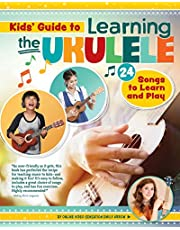 Kids Guide to Learning the Ukulele: 25 Songs to Learn and Play for Kids