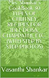 Mrs. Shankar's CookBook 30 TYPES OF CHUTNEY RECIPES FOR IDLI, DOSA, CHAPPATHI, ETC.  (WITH STEP BY...