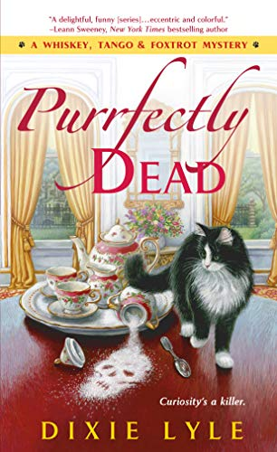 Purrfectly Dead: A Whiskey, Tango & Foxtrot Mystery (A Whiskey Tango Foxtrot Mystery Book 5) by [Dixie Lyle]