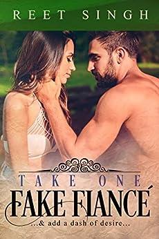 Take One Fake Fiancé: ...& add a dash of desire... by [Reet Singh]