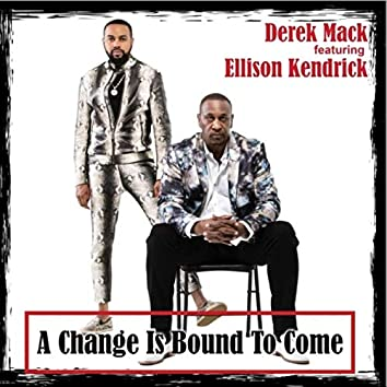 A Change Is Bound to Come (feat. Ellison Kendrick)