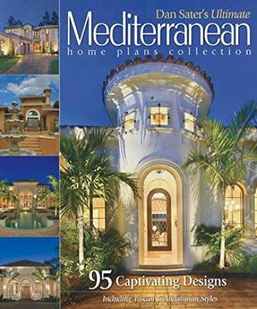 [(Dan Saters Ultimate Mediterranean Home Plans Collection : 95 Captivating Designs Including Tuscan & Andalusian Styles)] [By (author) II Dan F Sater] published on (October, 2010)