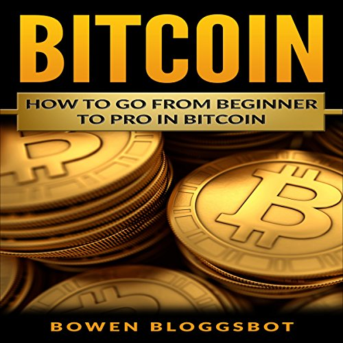 Bitcoin: How to Go from Beginner to Pro in Bitcoin cover art
