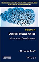 Digital Humanities: History and Development (Information Systems, Web and Pervasive Computing - Intellectual Technologies Book 4)