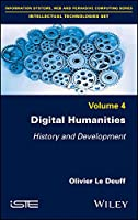 Digital Humanities: History and Development (Information Systems, Web and Pervasive Computing - Intellectual Technologies)