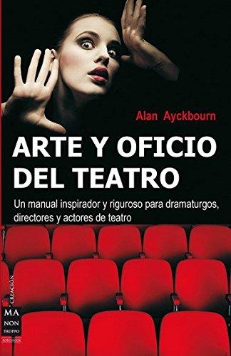 Arte y oficio del teatro: Un manual inspirador y riguroso para dramaturgos, directores y actores de teatro (Creacion Ma Non Troppo)