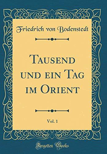 Tausend und ein Tag im Orient, Vol. 1 (Classic Reprint)