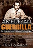 "American Guerrilla: The Forgotten Heroics of Russell W. Volckmann-the Man Who Escaped from Bataan, Raised a Filipino Army Against the Japanese, and Became the True ""Father"" of Army Special Forces - Mike Guardia"
