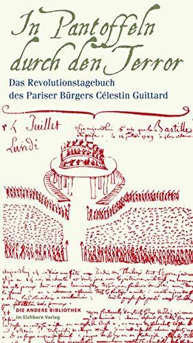 In Pantoffeln durch den Terror: Das Revolutionstagebuch des Pariser Bürgers Célestin Guittard (Die Andere Bibliothek)