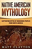 Native American Mythology: Captivating Myths of Indigenous Peoples from North America