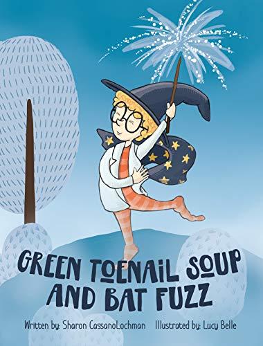Green Toenail Soup and Bat Fuzz by [Sharon CassanoLochman, Lucy Belle]