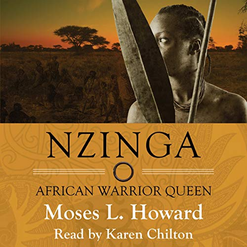 Nzinga     African Warrior Queen              By:                                                                                                                                 Moses L. Howard                               Narrated by:                                                                                                                                 Karen Chilton                      Length: 11 hrs and 4 mins     Not rated yet     Overall 0.0