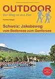 Schweiz: Jakobsweg: vom Bodensee zum Genfersee (Outdoor Pilgerführer)
