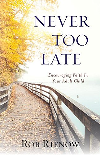 Never Too Late: Encouraging Faith in Your Adult Child download ebooks PDF Books