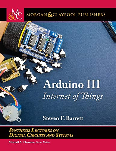 Arduino III: Internet of Things (Synthesis Lectures on Digital Circuits and Systems)