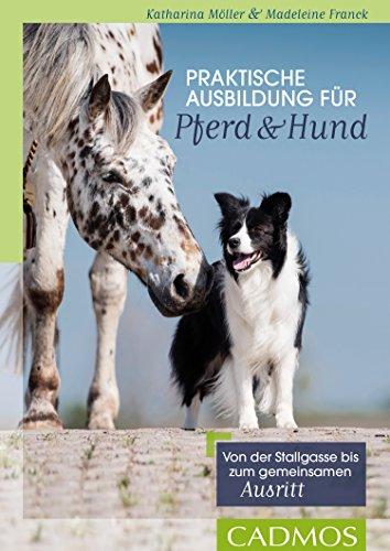 Praktische Ausbildung für Pferd und Hund: Von der Stallgasse bis zum gemeinsamen Ausritt (Reiterpraxis/Hundepraxis)