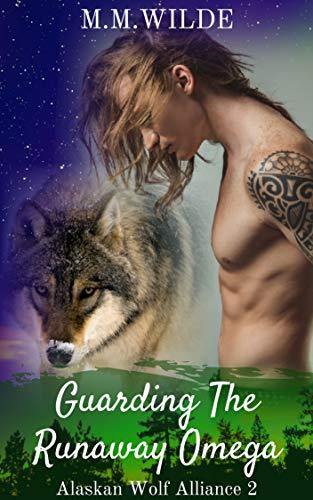 Guarding the Runaway Omega: M/M Shifter Mpreg Romance (Alaskan Wolf Alliance Book 2)