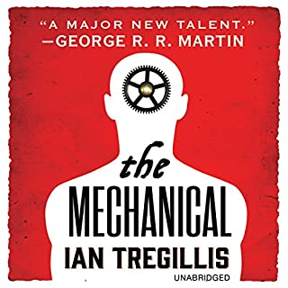 The Mechanical     The Alchemy Wars              By:                                                                                                                                 Ian Tregillis                               Narrated by:                                                                                                                                 Chris Kayser                      Length: 15 hrs and 45 mins     905 ratings     Overall 4.2
