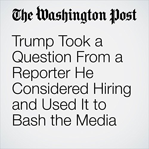 Trump Took a Question From a Reporter He Considered Hiring and Used It to Bash the Media copertina