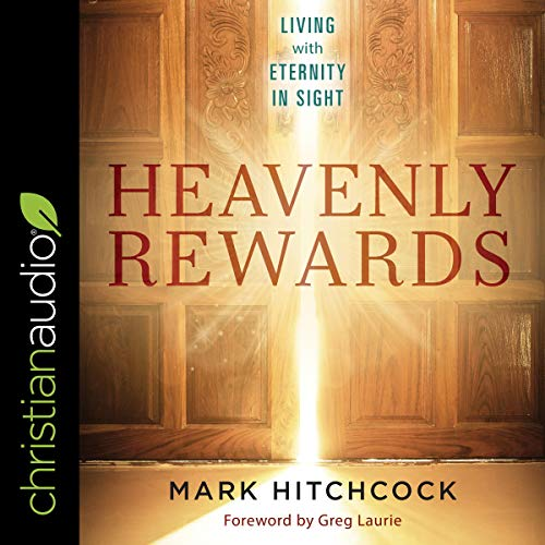 Heavenly Rewards Audiobook By Mark Hitchcock,                                                                                        Greg Laurie - foreword cover art
