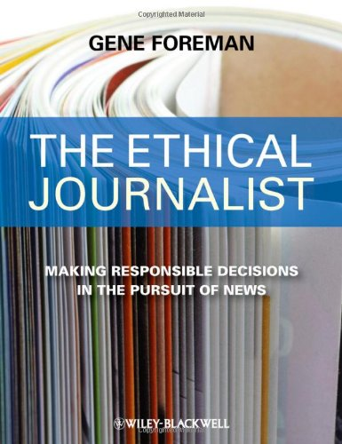 Download The Ethical Journalist: Making Responsible Decisions in the Pursuit of News 1405184450