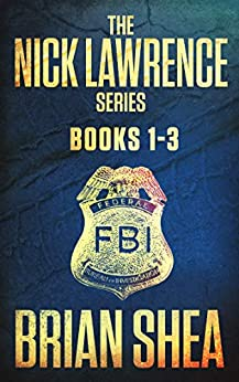The Nick Lawrence Series: Books 1-3 by [Brian Shea]