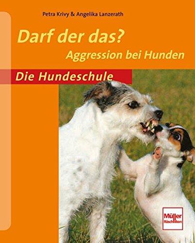 darf der das?: aggression bei hunden (die hundeschule)