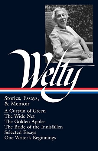 Eudora Welty : Stories, Essays & Memoir (Library of America, 102)