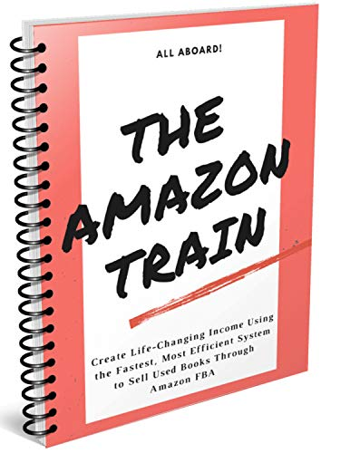 All Aboard! The Amazon Train: Create Life-Changing Income Using The Fastest, Most Efficient System To Sell Used Books Through Amazon FBA (English Edition)
