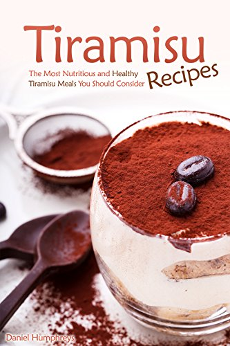 Tiramisu Recipes: The Most Nutritious and Healthy Tiramisu Meals You Should Consider (English Edition)