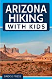 Arizona Hiking With Kids: 50 Hiking Adventures for Families