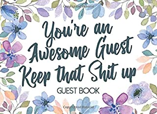 You're An Awesome Guest Keep That Shit Up Guest Book: Funny Gag Guestbook Gift Idea - A Great Multi Purpose Celebration Companion & Joke Present to ... Homes, Vacation Rental Visitor Sign In Log