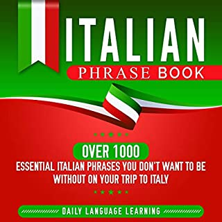 Italian Phrase Book: Over 1000 Essential Italian Phrases You Don't Want to Be Without on Your Trip to Italy                   By:                                                                                                                                 Daily Language Learning                               Narrated by:                                                                                                                                 Edoardo Camponeschi                      Length: 5 hrs and 4 mins     26 ratings     Overall 5.0