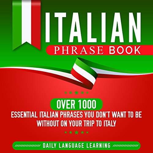 Italian Phrase Book: Over 1000 Essential Italian Phrases You Don't Want to Be Without on Your Trip to Italy cover art