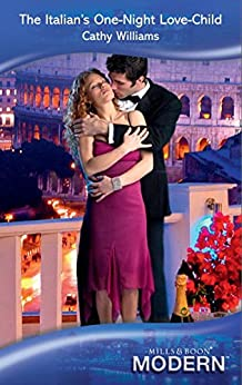 The Italian's One-Night Love-Child (Mills & Boon Modern) by [Cathy Williams]
