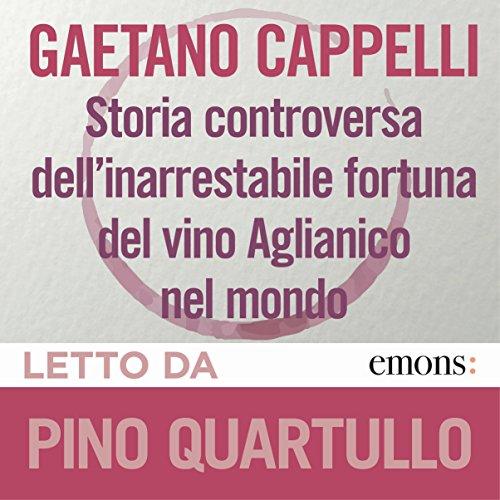 Storia controversa dell'inarrestabile fortuna del vino Aglianico nel mondo copertina