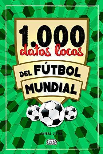 1.000 datos locos del fútbol mundial (Spanish Edition)